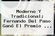 Moderno Y Tradicional; <b>Fernando Del Paso</b> Ganó El Premio <b>...</b>