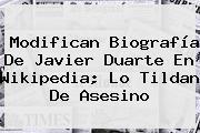 Modifican Biografía De <b>Javier Duarte</b> En Wikipedia; Lo Tildan De Asesino