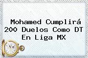 Mohamed Cumplirá 200 Duelos Como DT En <b>Liga MX</b>