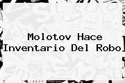 <b>Molotov</b> Hace Inventario Del Robo