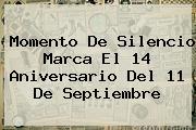 Momento De Silencio Marca El 14 Aniversario Del <b>11 De Septiembre</b>