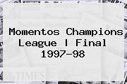 Momentos Champi<i>ons League | Final 1997-98
