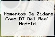 Momentos De Zidane Como DT Del <b>Real Madrid</b>