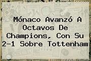<b>Mónaco</b> Avanzó A Octavos De Champions, Con Su 2-1 Sobre Tottenham