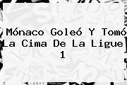 <b>Mónaco</b> Goleó Y Tomó La Cima De La Ligue 1
