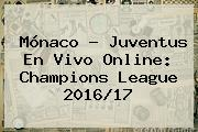 Mónaco - Juventus En Vivo Online: <b>Champions League</b> 2016/17