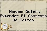 Monaco Quiere Extender El Contrato De <b>Falcao</b>