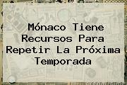 <b>Mónaco</b> Tiene Recursos Para Repetir La Próxima Temporada