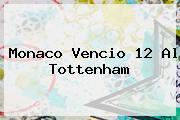 <b>Monaco</b> Vencio 12 Al Tottenham
