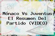 <b>Mónaco Vs Juventus</b>: El Resumen Del Partido (VIDEO)