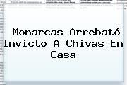 Monarcas Arrebató Invicto A <b>Chivas</b> En Casa
