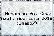 <b>Monarcas Vs</b>. <b>Cruz Azul</b>, Apertura 2016 (Imago7)