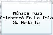 <b>Mónica Puig</b> Celebrará En La Isla Su Medalla