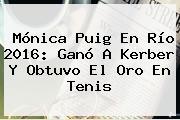 <b>Mónica Puig</b> En Río 2016: Ganó A Kerber Y Obtuvo El Oro En Tenis