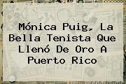 <b>Mónica Puig</b>, La Bella Tenista Que Llenó De Oro A Puerto Rico