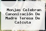 Monjas Celebran Canonización De <b>Madre Teresa De Calcuta</b>