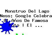<b>Monstruo Del Lago Ness</b>: Google Celebra 81 Años De Famosa Foto | El <b>...</b>