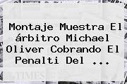 Montaje Muestra El árbitro <b>Michael Oliver</b> Cobrando El Penalti Del ...