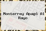 <b>Monterrey</b> Apagó Al Rayo