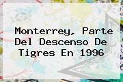 <b>Monterrey</b>, Parte Del Descenso De <b>Tigres</b> En 1996