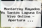 Monterrey <b>Rayados Vs Santos</b> Laguna En Vivo Online ? Apertura <b>...</b>