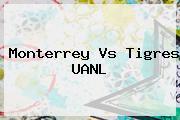 <b>Monterrey Vs Tigres</b> UANL