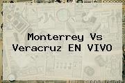 <b>Monterrey Vs Veracruz</b> EN VIVO