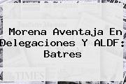 <b>Morena</b> Aventaja En Delegaciones Y ALDF: Batres