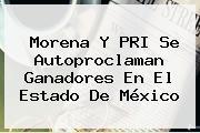 Morena Y PRI Se Autoproclaman Ganadores En El <b>Estado De México</b>