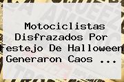 Motociclistas Disfrazados Por Festejo De Halloween Generaron Caos ...