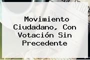 <b>Movimiento Ciudadano</b>, Con Votación Sin Precedente