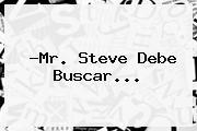 ?<b>Mr</b>. <b>Steve</b> Debe Buscar...