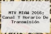 <b>MTV MIAW</b> 2016: Canal Y Horario De Transmisión