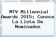 <b>MTV Millennial Awards 2015</b>: Conoce La Lista De Nominados