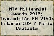 <b>MTV Millennial Awards 2015</b>: Transmisión EN VIVO; Estarán CD9 Y Mario Bautista