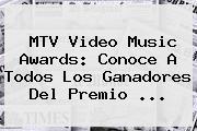 <b>MTV</b> Video Music Awards: Conoce A Todos Los Ganadores Del Premio ...
