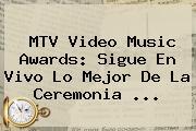 <b>MTV</b> Video Music Awards: Sigue En Vivo Lo Mejor De La Ceremonia ...