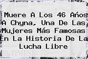 Muere A Los 46 Años A <b>Chyna</b>, Una De Las Mujeres Más Famosas En La Historia De La Lucha Libre
