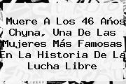 Muere A Los 46 Años <b>Chyna</b>, Una De Las Mujeres Más Famosas En La Historia De La Lucha Libre