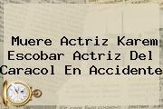 Muere Actriz <b>Karem Escobar</b> Actriz Del Caracol En Accidente