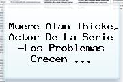 Muere <b>Alan Thicke</b>, Actor De La Serie ?Los Problemas Crecen ...