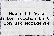 Muere El Actor <b>Anton Yelchin</b> En Un Confuso Accidente