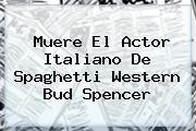 Muere El Actor Italiano De Spaghetti Western <b>Bud Spencer</b>