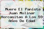 Muere El Panista <b>Juan Molinar Horcasitas</b> A Los 59 Años De Edad