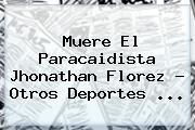 Muere El Paracaidista <b>Jhonathan Florez</b> - Otros Deportes <b>...</b>