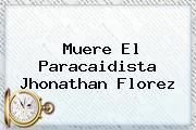 Muere El Paracaidista <b>Jhonathan Florez</b>