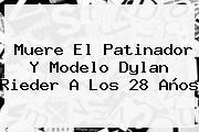 Muere El Patinador Y Modelo <b>Dylan Rieder</b> A Los 28 Años