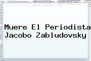 Muere El Periodista <b>Jacobo Zabludovsky</b>
