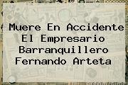 Muere En Accidente El Empresario Barranquillero <b>Fernando Arteta</b>
