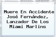 Muere En Accidente <b>José Fernández</b>, Lanzador De Los Miami Marlins
